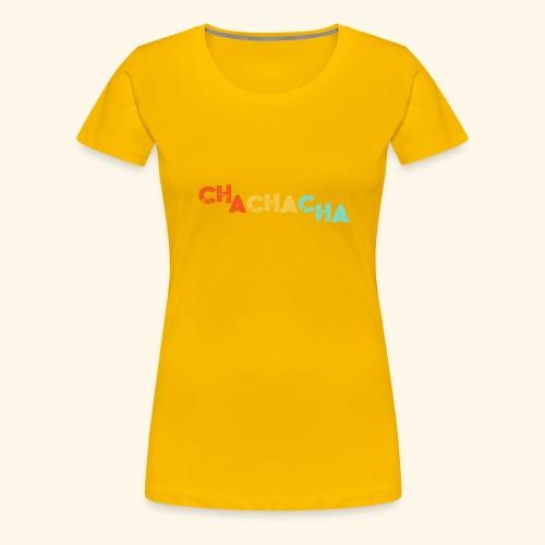Cha Cha Cha Dance - Gift T-Shirt - Women's Premium T-Shirt