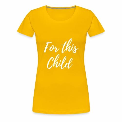 for this child - Women's Premium T-Shirt