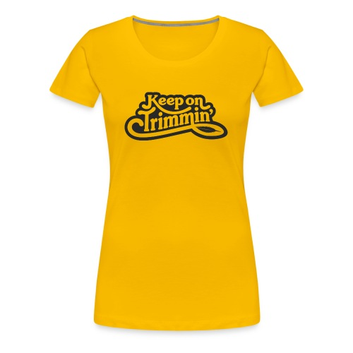 Keep on Trimmin _ blk - Women's Premium T-Shirt