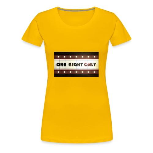 One night only - Women's Premium T-Shirt