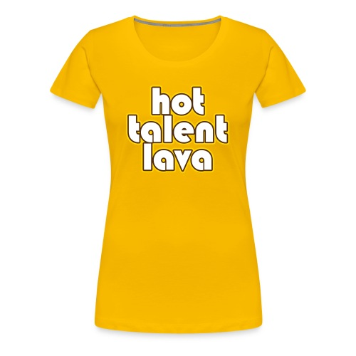 Hot Talent Lava - White Letters - Women's Premium T-Shirt