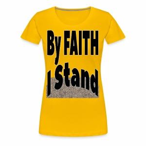 By Faith I Stand - Women's Premium T-Shirt
