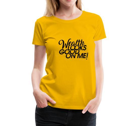 Wealth Looks Good On Me - Women's Premium T-Shirt