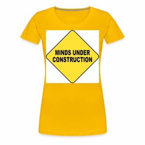 MINDS UNDER CONSTRUCTION - Women's Premium T-Shirt