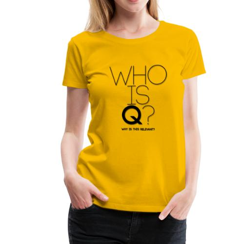 Who is Q? Why is this relevant? - Women's Premium T-Shirt