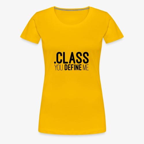 Class, you define me! - Women's Premium T-Shirt