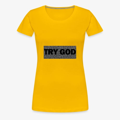 Try God - Women's Premium T-Shirt