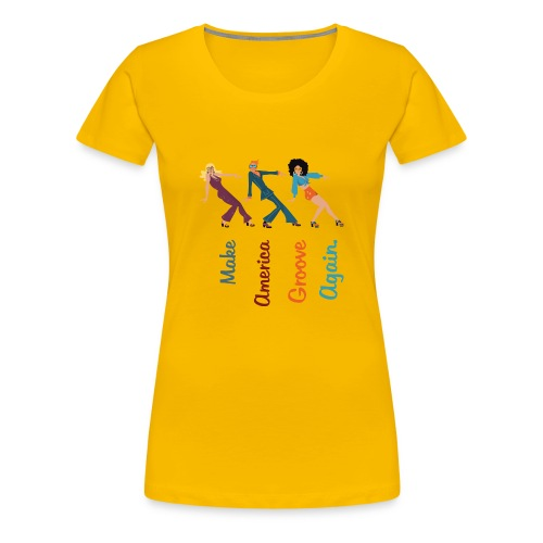 Make America Groove Again - Women's Premium T-Shirt