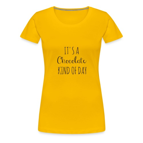 It's A Chocolate Kind Of Day - Women's Premium T-Shirt