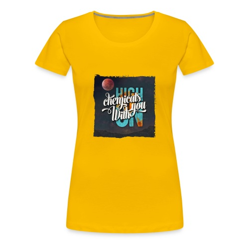 High On Chemicals With You - Women's Premium T-Shirt