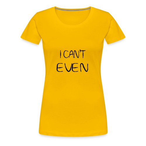 i can t even coffee mug - Women's Premium T-Shirt