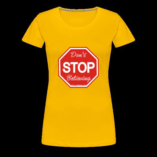 Don't stop believing - Women's Premium T-Shirt