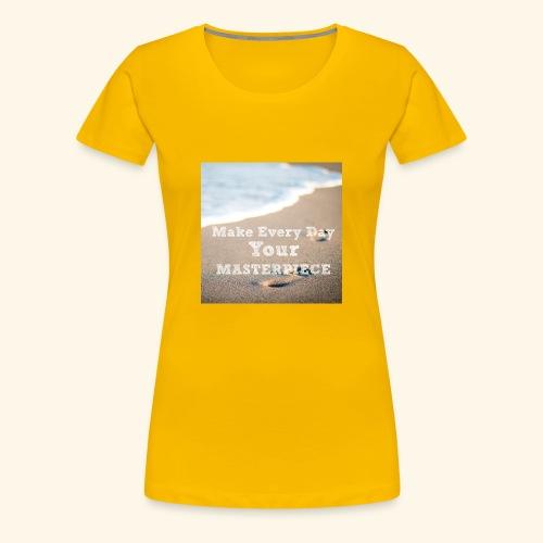 Make Every Day Your Masterpiece - Women's Premium T-Shirt