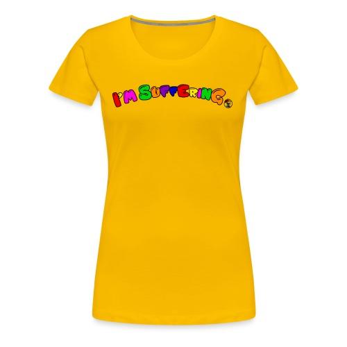I'm Suffering T-Shirts - Women's Premium T-Shirt