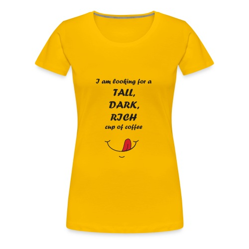 Tall dark and rich - Women's Premium T-Shirt
