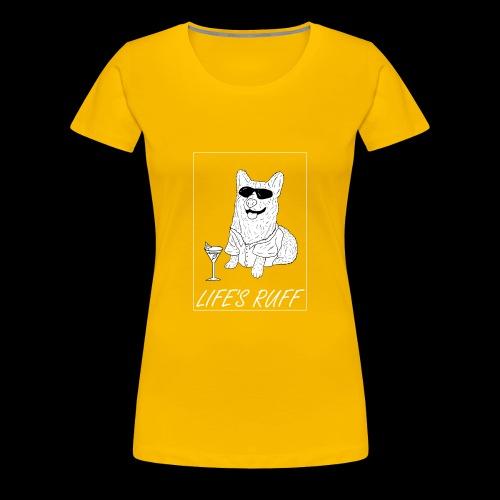 Life's Ruff Limited Edition Shirt - Women's Premium T-Shirt