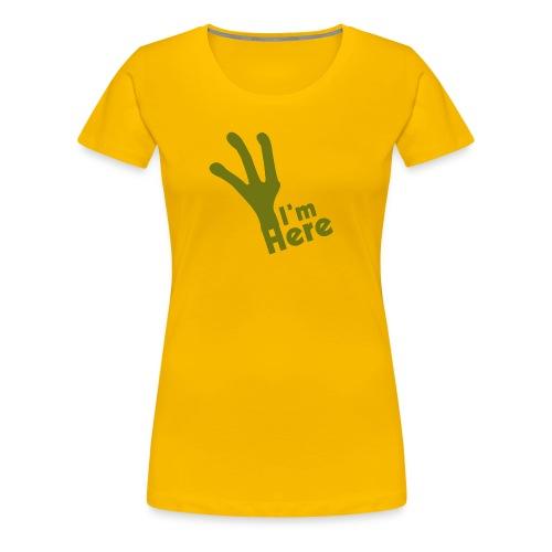 I'M Here - Women's Premium T-Shirt