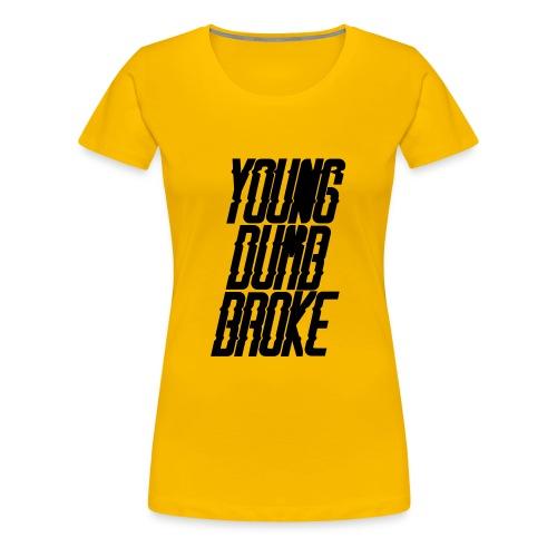 Young Dumb Broke - Women's Premium T-Shirt