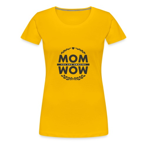 Mothers day gift wow amazing mom - Women's Premium T-Shirt