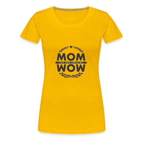 Mothers day gift wow amazing mom - Women's Premium T-Shirt