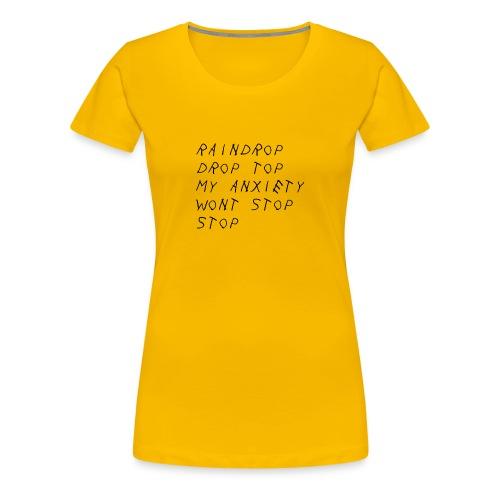 Raindrop Drop Top My Anxiety Wont Stop Stop - Women's Premium T-Shirt