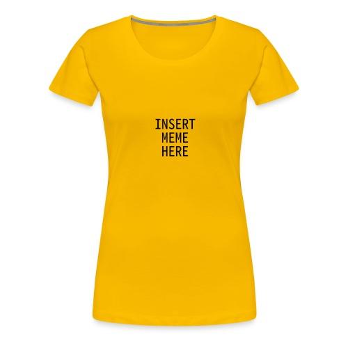 Insert Meme Here - Women's Premium T-Shirt