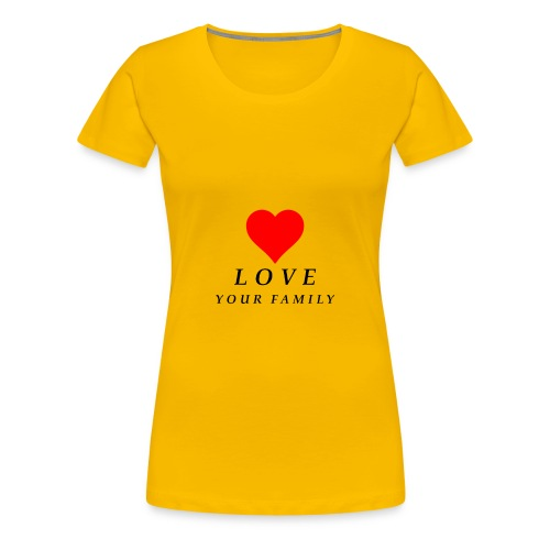 love your family - Women's Premium T-Shirt
