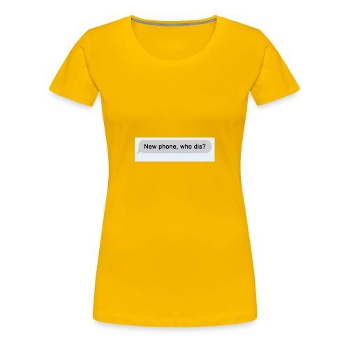 New phone. Who dis? - Women's Premium T-Shirt