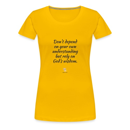 Don't depend on your own understanding - Women's Premium T-Shirt