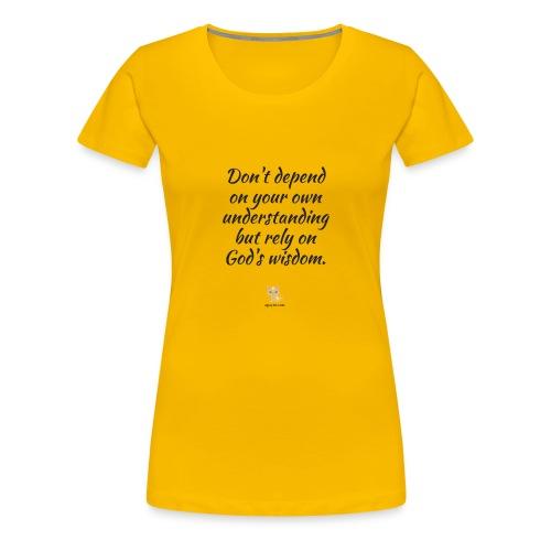 Don't depend on your own understanding - Women's Premium T-Shirt