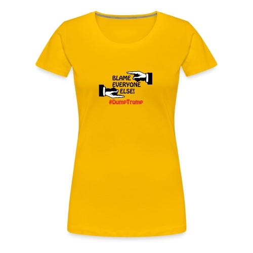 Blame Everyone Else - Women's Premium T-Shirt