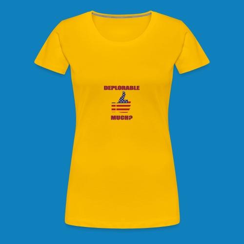Deplorable Much? - Women's Premium T-Shirt
