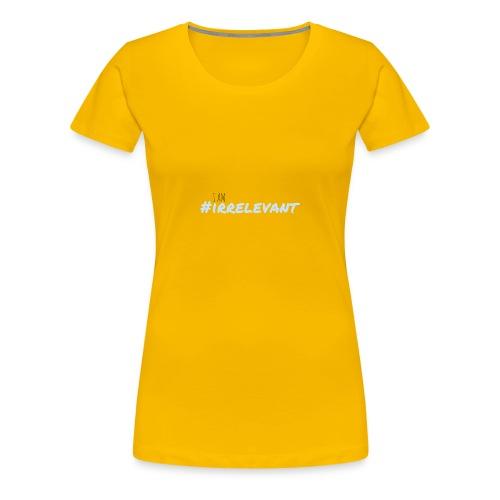 irrelevant - Women's Premium T-Shirt