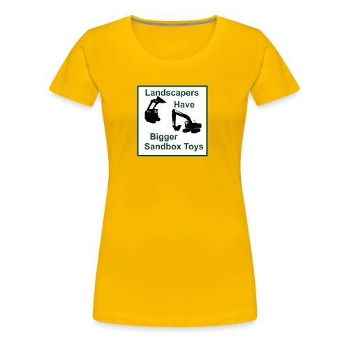 Landscapers Have Bigger Toys - Women's Premium T-Shirt