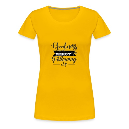 Goodness And Mercy Are Following Me - Women's Premium T-Shirt
