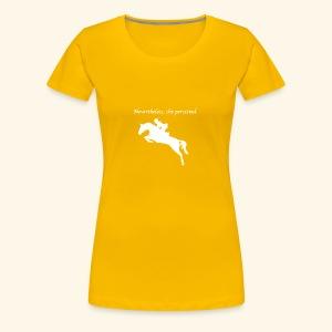 Nevertheless, she persisted (Jumper White) - Women's Premium T-Shirt