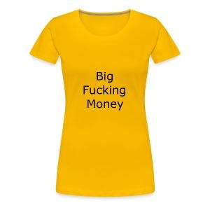 Big Fucking Money - Women's Premium T-Shirt