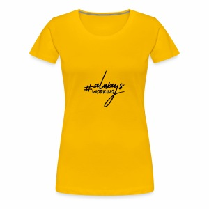 Always Working - Women's Premium T-Shirt