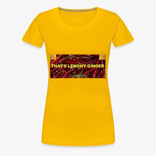 That's Lemony Ginger - Women's Premium T-Shirt