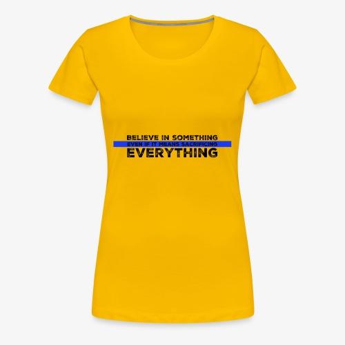 Believe In Something - Women's Premium T-Shirt