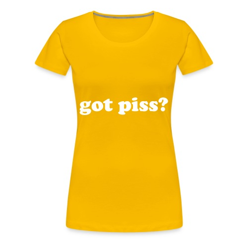 gotpiss - Women's Premium T-Shirt
