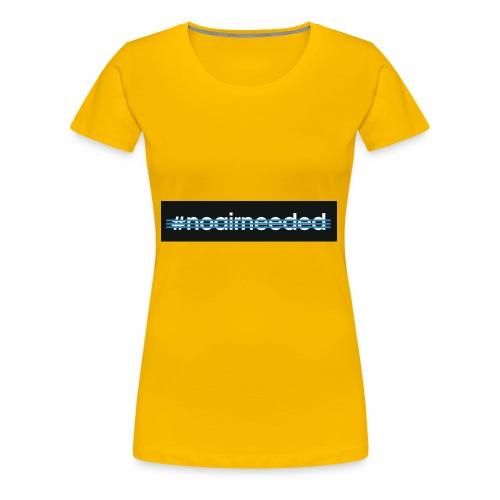 No Air Needed - Women's Premium T-Shirt