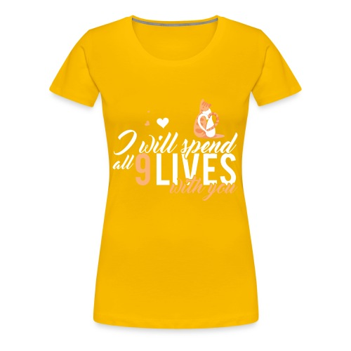 I will spend 9 LIVES with you - Women's Premium T-Shirt