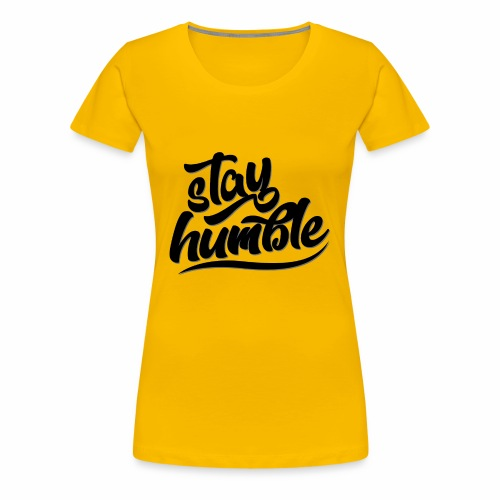 Stay Humble - Women's Premium T-Shirt
