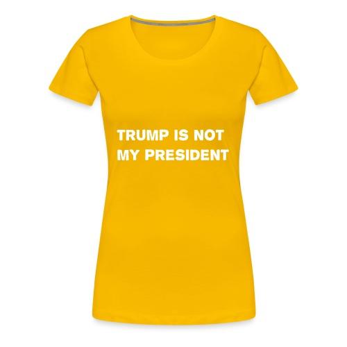 Trump is not my president - Women's Premium T-Shirt