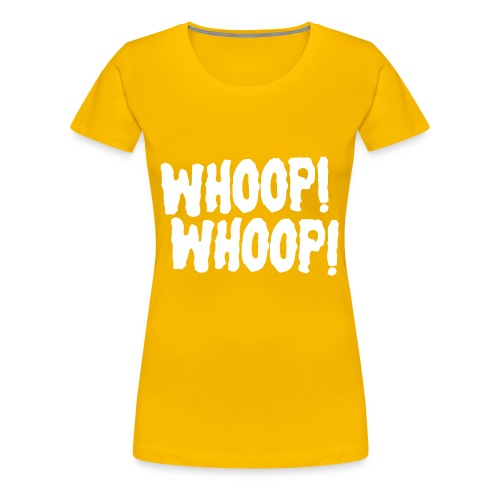 Whoop Whoop! - Women's Premium T-Shirt