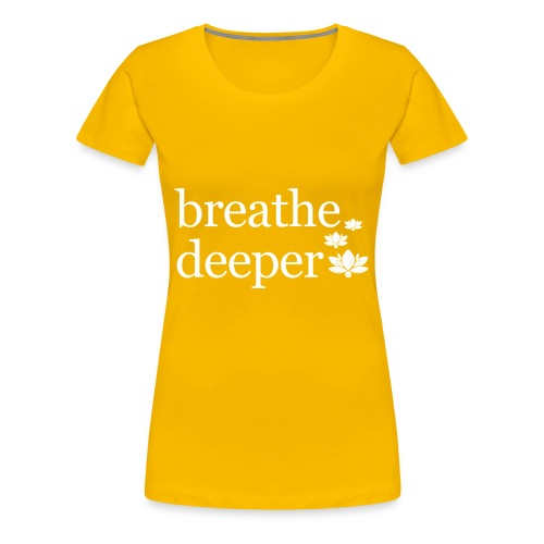 Breathe Deeper Lotus - Women's Premium T-Shirt