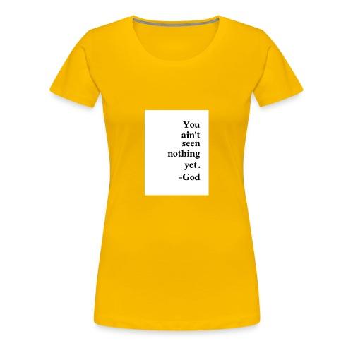 You aint seen nothing yet! - Women's Premium T-Shirt