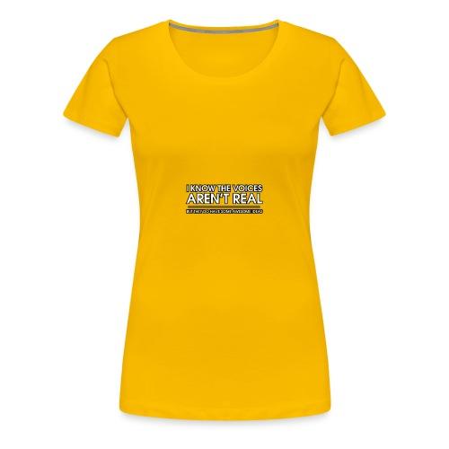 VOICES AREN'T REAL - Women's Premium T-Shirt