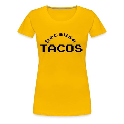 Because Tacos - Women's Premium T-Shirt